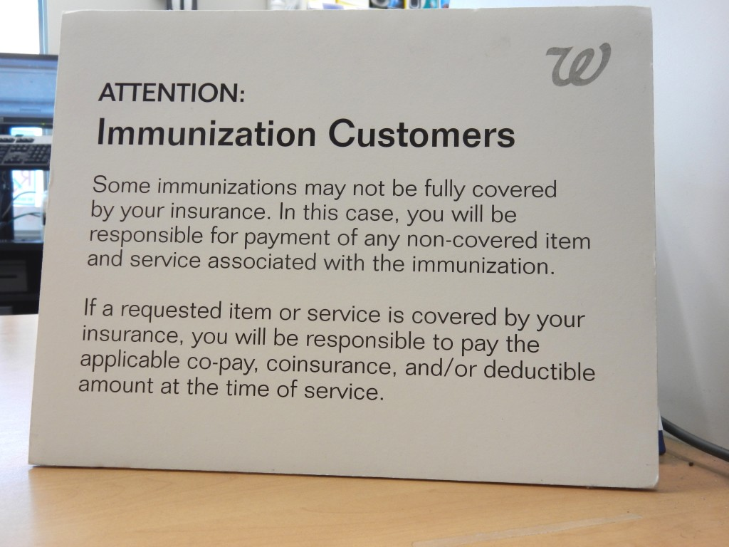 Be aware that while Walgreens may accept your insurance, your insurance may not cover seasonal flu shots. Be prepared to pay approximately $30 for your seasonal flu shot. Keep the receipt and either turn it into your FSA plan or you can claim it as a medical expense later.