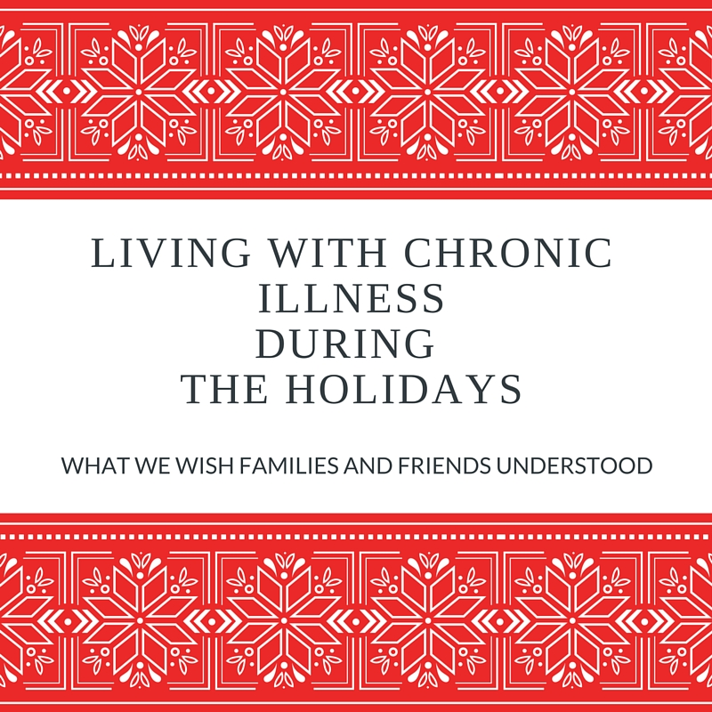 What we wish our families and friends understood about living with chronic illness around the holidays