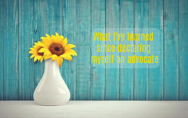 What I've learned since declaring myself an advocate