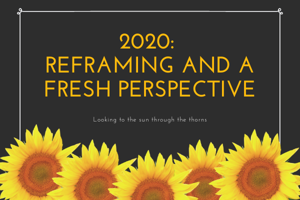 2020: Reframing and a fresh perspective