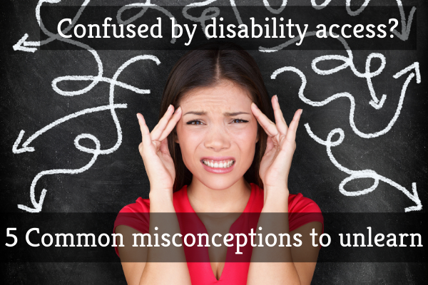 5 Common misconceptions regarding disability access